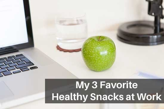 My 3 Favorite Healthy Snacks at Work