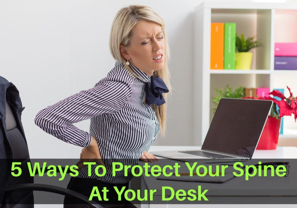 5 Ways to Protect Your Spine At Your Desk