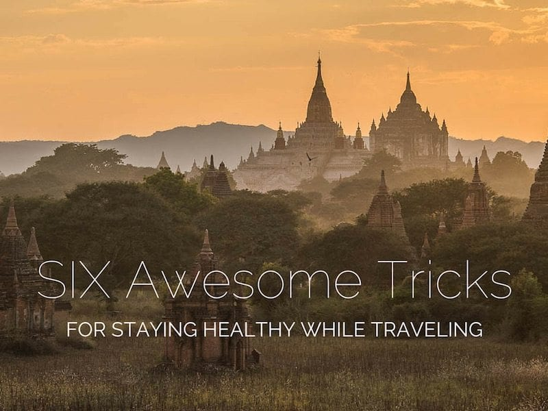 six awesome tricks for staying healthy while traveling