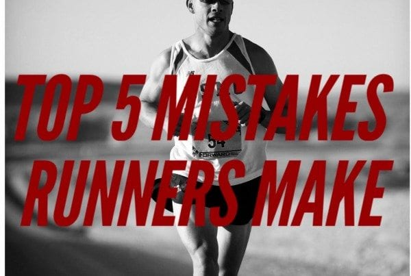 Top 5 Mistakes Runners Make