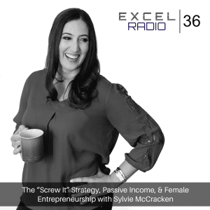 "Episode 36: The ""Screw It"" Strategy, Passive Income, & Female Entrepreneurship with Sylvie McCracken"