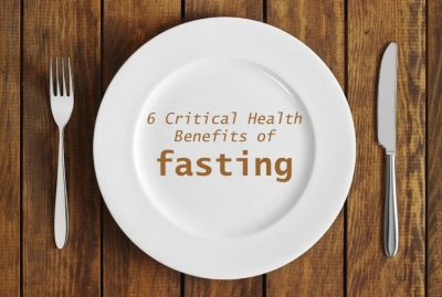 6 Critical Health Benefits of Fasting
